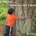 Trees are our friends by adhisha