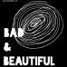 Bad & Beautiful World